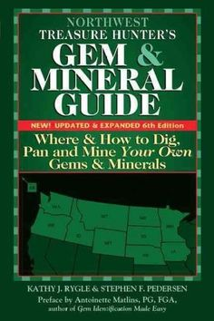 Northwest Treasure Hunter's Gem and Mineral Guide: Where and How to Dig, Pan and Mine Your Own Gems and Minerals