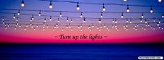 Turn up the lights Facebook Cover Facebook Header, Best Facebook Cover Photos, Fb Cover Photos, Facebook Timeline Covers, Twitter Headers, Facebook Background, Hipster Background, Cover Photo Quotes, Cover Quotes