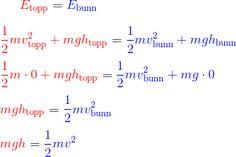{\color{Red} E_\text{topp}} = {\color{Blue} E_\text{bunn} }\newline\newline {\color{Red} \frac{1}{2}mv_\text{topp}^2 + mgh_\text{topp}} ={\color{Blue} \frac{1}{2}mv_\text{bunn}^2 + mgh_\text{bunn}} \newline\newline {\color{Red} \frac{1}{2}m\cdot 0 + mgh_\text{topp} }= {\color{Blue} \frac{1}{2}mv_\text{bunn}^2 + mg\cdot 0} \newline\newline {\color{Red} mgh_\text{topp}} = {\color{Blue} \frac{1}{2}mv_\text{bunn}^2} \newline\newline {\color{Red} mgh} = {\color{Blue} \frac{1}{2}mv^2}