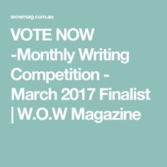 VOTE NOW -Monthly Writing Competition - March 2017 Finalist | W.O.W Magazine Vote Now, Who Will Win, Competition, March, Social Media, Magazine, Writing, Magazines, Social Networks