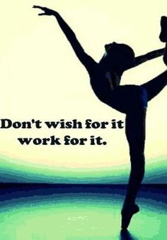 Don't wish for il work for it