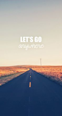 Let's Go Anywhere. iPhone wallpaper quotes typography. Apple iPhone 5s HD Wallpapers | @mobile9