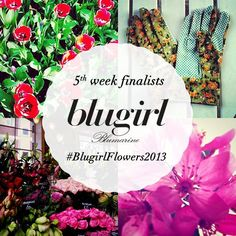 Congratulations to the fifth week finalists of the #BlugirlFlowers2013 Instagram Contest: @flambe88, @heyplasti, @leliclula, @nancy_gabs. Thank you for joining the competition so far and keep posting pictures until July 30th. The grand-prize winner will be announced on September 2nd.