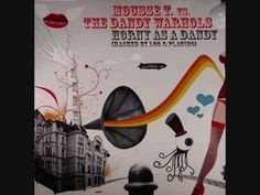 Find this Pin and more on Mousse T.. Mousse T vs The Dandy Warhols - Horny  ...