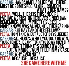 Caesar's interview with Peeta. This is like one of the best parts ever of the movie. It's like that first domino....(;