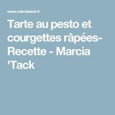 Tarte au pesto et courgettes râpées- Recette - Marcia 'Tack