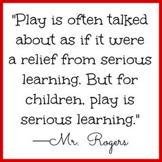 Mr. Rogers quote on play for children. SO true!