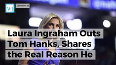 Laura Ingraham Outs Tom Hanks, Shares the Real Reason He Attacked Presid...
