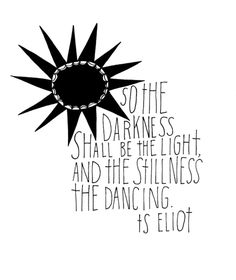 Four Quartets - T.S. Eliot the larger bit of this quote is perfect