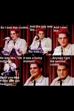 Gerard! Yeah, i'd kiss Gerard if I got two cookies..(or i'd just kiss him, with nothing in return)..