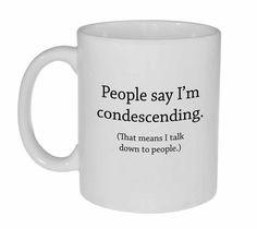 They Say I'm Condescending Funny Tea or Coffee Mug