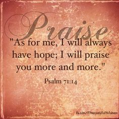 I will praise you more and more.