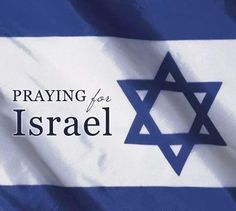 Praying for Israel. Please. Don't stop.