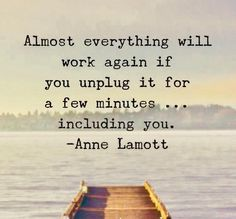 """""""Almost everything will work again if you unplug it for a few minutes...including you."""" - Anne Lamott #SaturdaySentiments #InspiringQuote"""