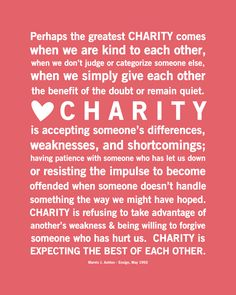 charity never faileth... I truly believe this! Still working on putting into action though. :)