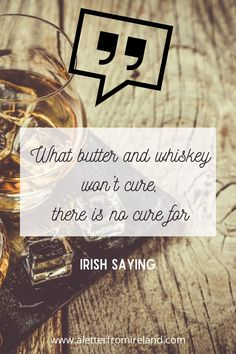 What butter and whiskey won't cure, there is no cure for. What do you think?