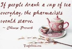 If people drank a cup of tea everyday, the pharmacists would starve. Tea Time Quotes, Tea Quotes, Time Sayings, Qoutes, Tea And Books, Tea Culture, Tea Cookies, Afternoon Tea Parties, Cuppa Tea