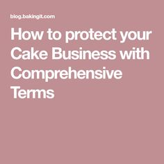 How to protect your Cake Business with Comprehensive Terms
