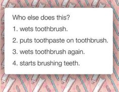 Who Else Does This #Brush, #Funny, #Toothpaste