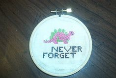 Never Forget the dinosaurs.