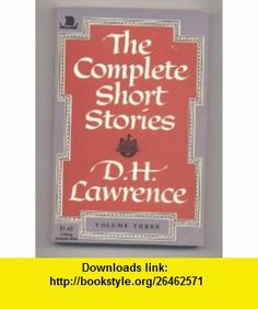 Complete Short Stories Volume 3 D H Lawrence ,   ,  , ASIN: B004VQDFQ0 , tutorials , pdf , ebook , torrent , downloads , rapidshare , filesonic , hotfile , megaupload , fileserve