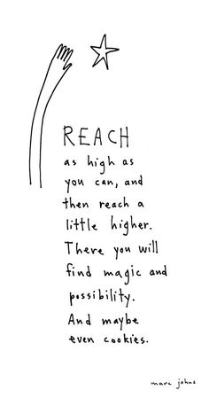 Reach as high as you can, and then reach a little higher. There you will find magic and possibility. And maybe even cookies. #quote