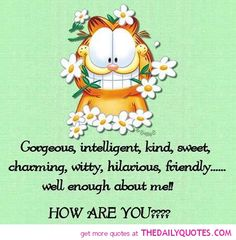 Enough about me funny quotes quote garfield lol funny quote funny quotes humor Garfield Pictures, Garfield Quotes, Garfield Cartoon, Garfield And Odie, Garfield Comics, Funny Pictures, Funny Pics, How Are You Images, Funny Cute
