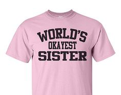 """Sister T-Shirt - """"World's Okayest Sister"""" Birthday or Christmas Present for Sister Tee Shirt Women Kids Girls"""
