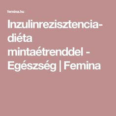 Inzulinrezisztencia-diéta mintaétrenddel - Egészség | Femina Diabetic Recipes, Diet Recipes, Diabetes, Health, Fitness, Anna, Outfit, Outfits, Health Care