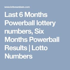 Last 6 Months Powerball lottery numbers, Six Months Powerball Results | Lotto Numbers