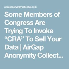 "Some Members of Congress Are Trying To Invoke ""CRA"" To Sell Your Data 