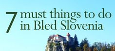 Here is a mini guide of the 7 must things to do in Bled Slovenia, that you don't want to miss!