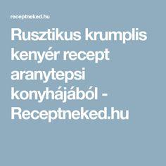 Rusztikus krumplis kenyér recept aranytepsi konyhájából - Receptneked.hu