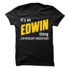 It is EDWIN Thing... - ⑧ 99 Cool Name Shirt !If you are EDWIN or loves one. Then this shirt is for you. Cheers !!!It is EDWIN Thing, cool EDWIN shirt, cute EDWIN shirt, awesome EDWIN shirt, great EDWIN shirt, team EDWIN shirt, EDWIN mom shirt, EDWIN dady shirt, ED