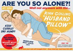 Ryan Gosling Husband Pillow | Happy Place - this would be Ah-MAZ-ing!!!