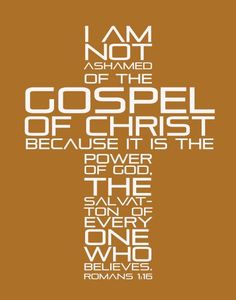 (Romans 1:16)  For I am not ashamed of the gospel of Christ: for it is the power of God unto salvation to every one that believeth; to the Jew first, and also to the Greek.
