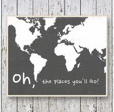 Oh, the Places you'll Go! Dr Seuss - Family Room playroom - Kids art World map 8x10 or 11x14 Dark Gray white Boys bedroom art for children