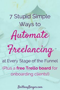 7 Stupid Simple Ways to Automate Your Freelancing Business at Every Stage of the Sales Funnel, Plus a Free Trello Board for Onboarding New Freelance Clients