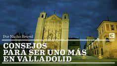 Consejos para ser uno más en Valladolid. @nachobruyel