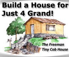 Build a House for Just $4,000! The Freeman - Tiny Cob House
