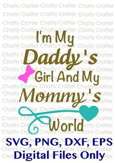 Daddy's Girl and Mommy's World , SVG, PNG, EPS, Dxf Digital files only, Cricut, Silhouette by ChattyCrafterShop on Etsy