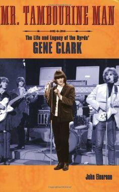 Mr. Tambourine Man: The Life and Legacy of The Byrds' Gene Clark (Book) by John Einarson. $15.03. Author: John Einarson. Publisher: Backbeat Books (February 1, 2005). Save 25% Off!