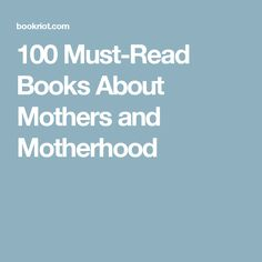 100 Must-Read Books About Mothers and Motherhood