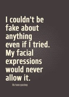 This is true to an extent. I think when it comes to telling people how it is or how I feel towards them, then no, no poker face. Great Quotes, Quotes To Live By, Me Quotes, Funny Quotes, Inspirational Quotes, Qoutes, Badass Quotes, Funny Facts, Meaningful Quotes