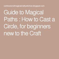 Guide to Magical Paths : How to Cast a Circle, for beginners new to the Craft