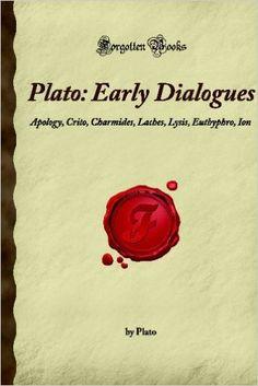 Plato: Early Dialogues: Apology, Crito, Charmides, Laches, Lysis, Euthyphro, Ion (Forgotten Books): Plato: 9781605063409: Amazon.com: Books