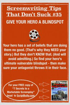 "Screenwriting Tip No.35: Give Your Hero a Blindspot ...(For a FREE copy of ""7 Secrets to a Marketable Screenplay"" head over to scriptbully.com/free) #scriptbully"