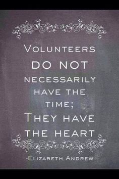 """Volunteer quote: """"Volunteers DO NOT necessarily have the time; they have the heart"""" -Elizabeth Andrew Such a popular volunteer quote because it really rings true. Great Quotes, Quotes To Live By, Me Quotes, Inspirational Quotes, Qoutes, Motivational, Thank You Quotes, Clever Quotes, Dance Quotes"""