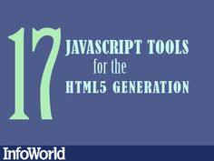 17 JavaScript tools for the HTML5 generation - InfoWorld