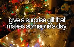 give a surprise gift that makes someone's day    DONE (surprise birthday for my special someone)